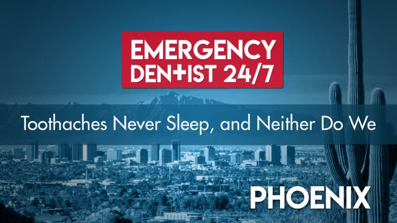Emergency Dentist Phoenix 24/7 Cover