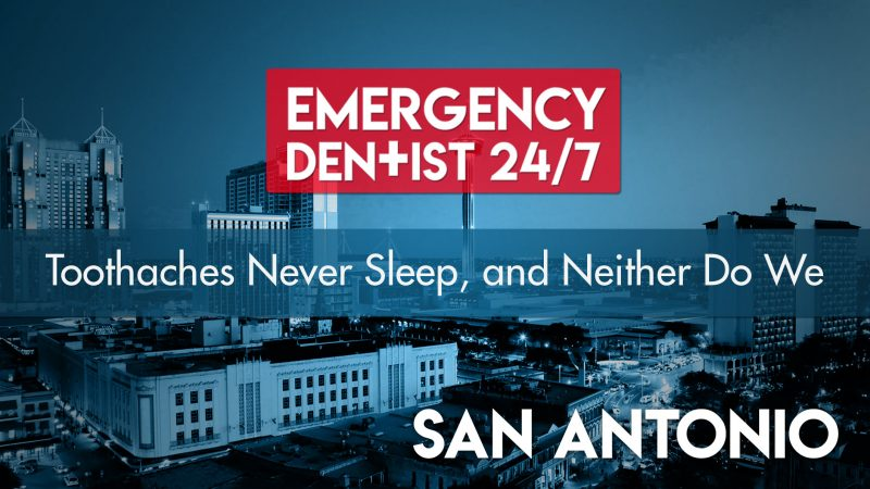 Emergency Dentist San Antonio 24/7 Cover