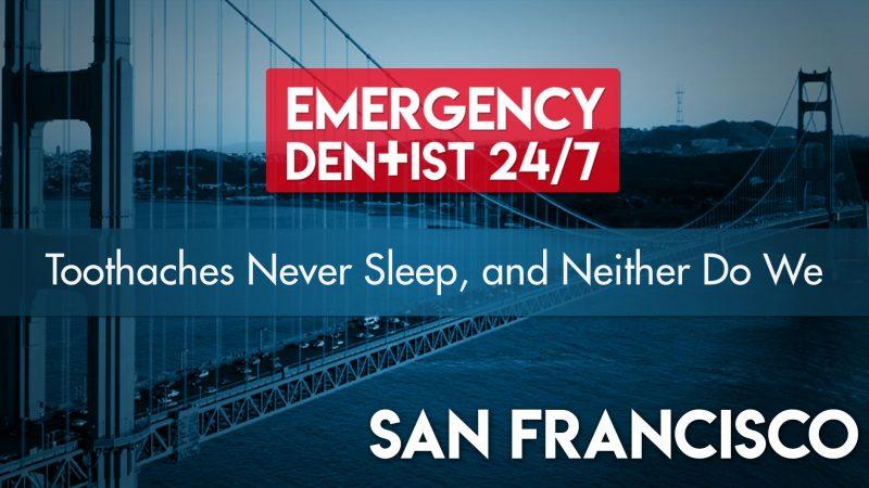 Emergency Dentist San Francisco 24/7 Cover