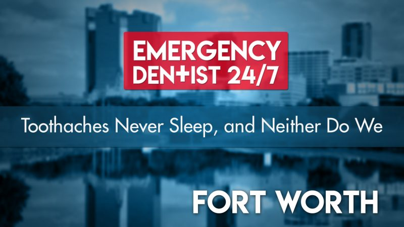 24/7 Emergency Dentist Fort Worth Cover