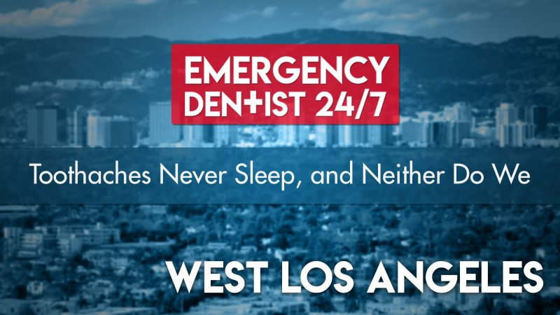 24/7 Emergency Dentist West Los Angeles