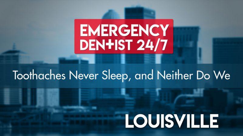 Emergency Dentist Louisville 24/7