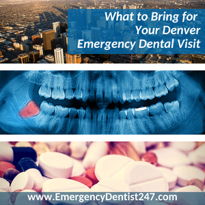 What You Need to Remember to Bring to Your Denver Emergency Dentist Appointment
