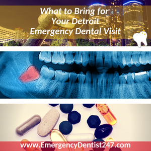 what to bring to your detroit emergency dental visit