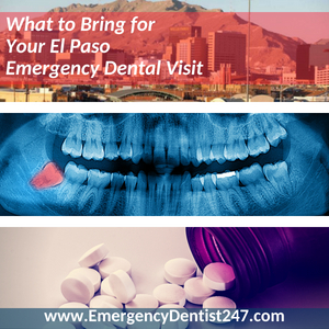 what to bring to your emergency dental visit in el paso tx