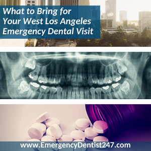 what to bring to your west los angeles emergency dental appointment