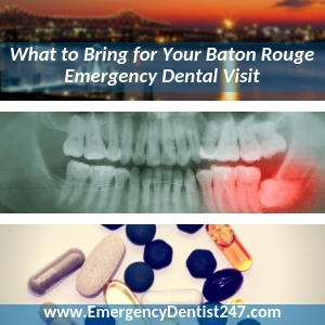 what to bring to your emergency dentist appointment baton rouge