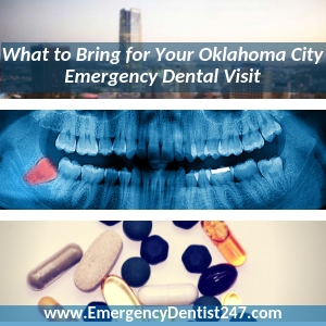 everything youll need to bring to your emergency dentist appointment oklahoma city