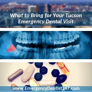 everything youll need to bring to your emergency dentist appointment tucson