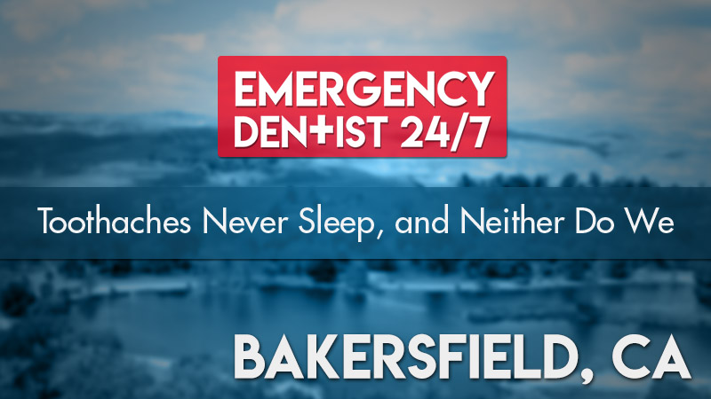 emergency dentist 247 bakersfield ca