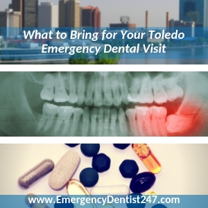 what you'll need to take to your emergency dental appointment toledo