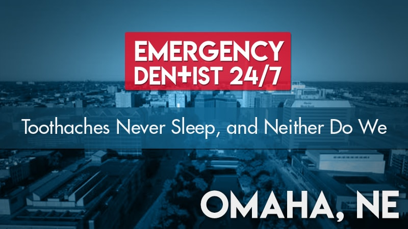 Emergency Dentist Omaha 24/7 Cover